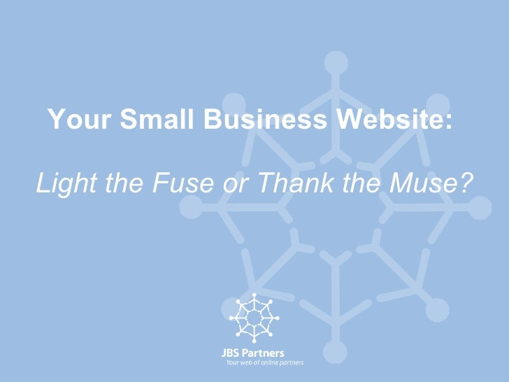 Your Small Business Website:   Light the Fuse or Thank the Muse?