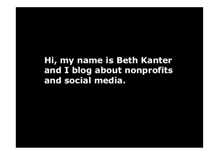 Hi, my name is Beth Kanter and I blog about nonprofits and social media.