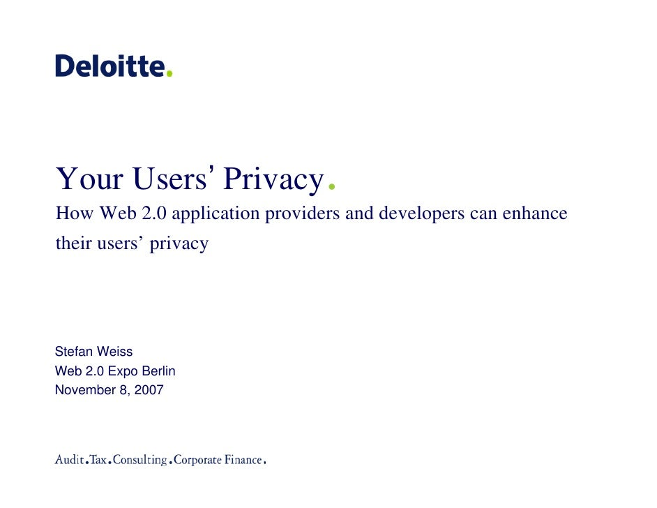 Your Users' Privacy            . How Web 2.0 application providers and developers can enhance their users' privacy     Ste...