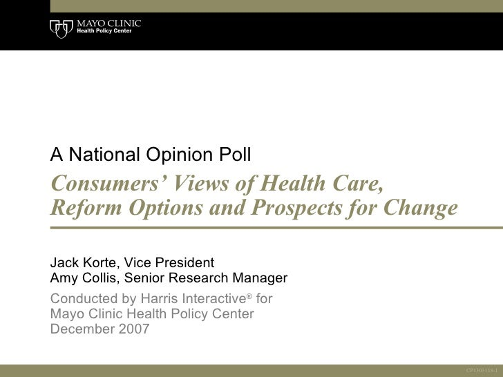 Consumers' Views of Health Care, Reform Options and Prospects for Change  Jack Korte, Vice President  Amy Collis, Senior R...