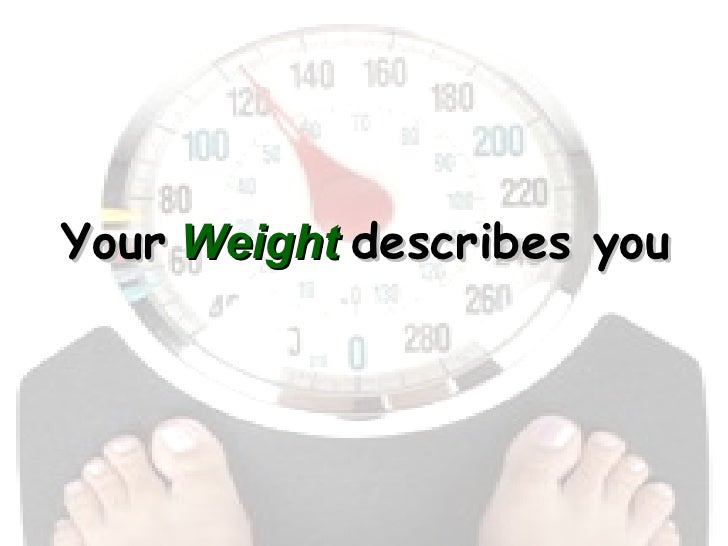 Your   Weight   describes you