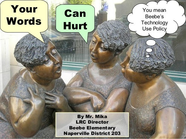 Your Words You mean Beebe's Technology Use Policy By Mr. Mika LRC Director Beebe Elementary Naperville District 203 Can Hu...