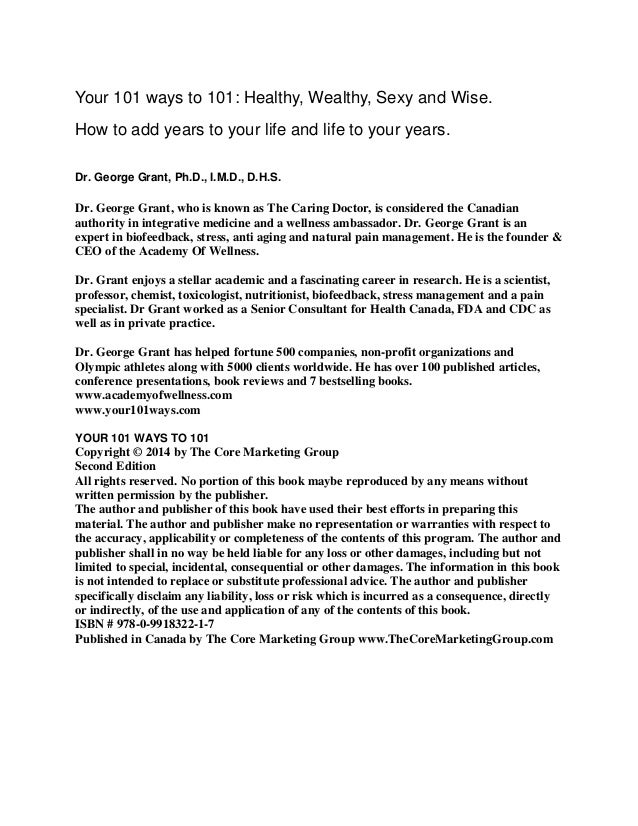 Your 101 ways to 101: Healthy, Wealthy, Sexy and Wise. How to add years to your life and life to your years. Dr. George Gr...