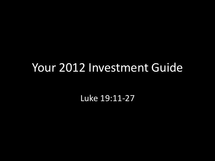 Your 2012 Investment Guide        Luke 19:11-27