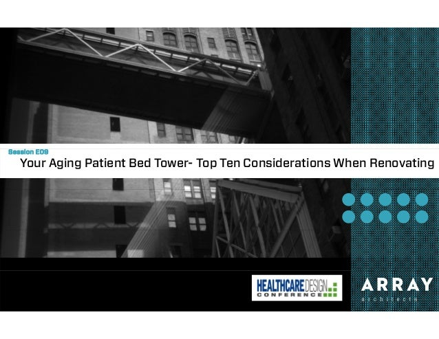 Session E09  Your Aging Patient Bed Tower- Top Ten Considerations When Renovating