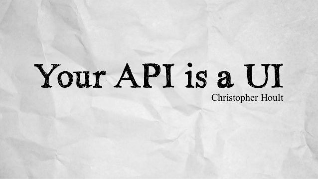 Your API is a UIChristopher Hoult