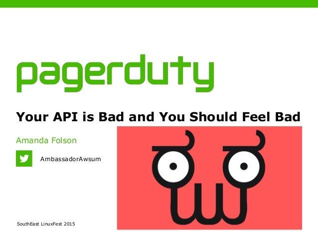 SouthEast LinuxFest 2015 Your API is Bad and You Should Feel Bad Amanda Folson AmbassadorAwsum