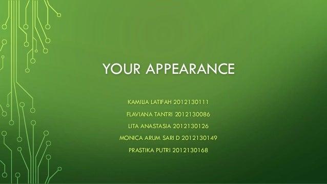 YOUR APPEARANCE KAMILIA LATIFAH 2012130111 FLAVIANA TANTRI 2012130086 LITA ANASTASIA 2012130126 MONICA ARUM SARI D 2012130...