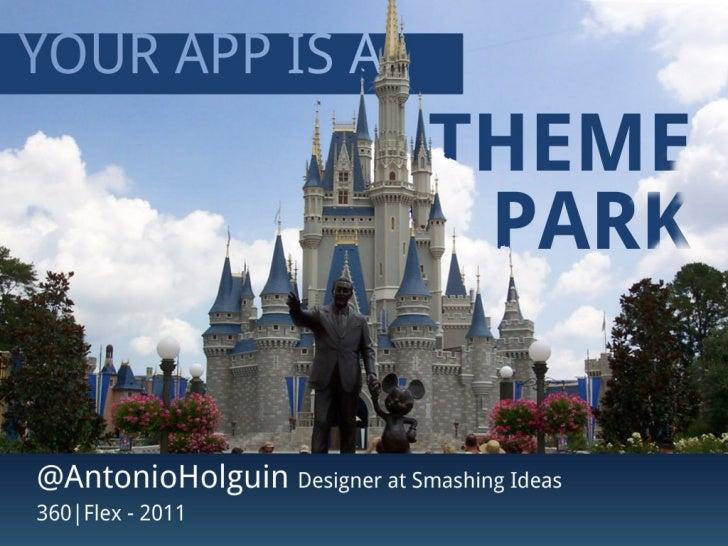 Your App Is A Theme Park - Antonio Holguin - 360|Flex