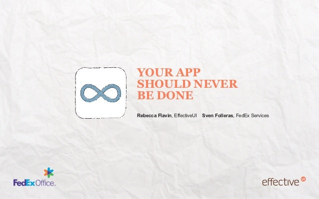 YOUR APPSHOULD NEVERBE DONERebecca Flavin, EffectiveUI   Sven Folleras, FedEx Services