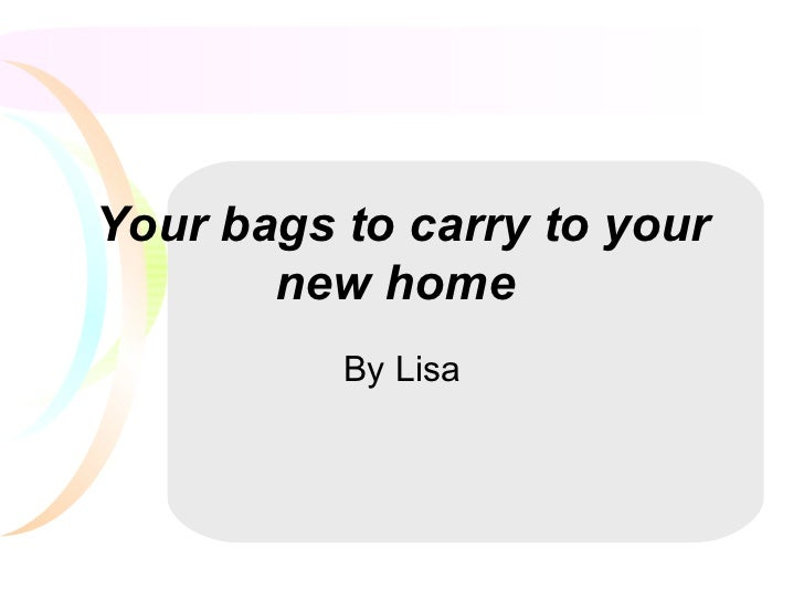Your bags to carry to your new home   By Lisa
