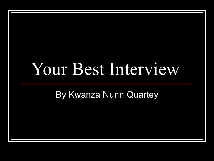Your Best Interview  By Kwanza Nunn Quartey