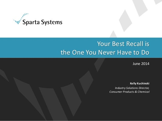 Your Best Recall is the One You Never Have to Do June 2014 Kelly Kuchinski Industry Solutions Director, Consumer Products ...