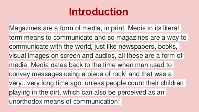 Introduction Magazines are a form of media, in print. Media in its literal term means to communicate and so magazines are ...