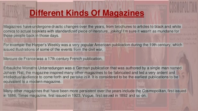 Magazines have undergone drastic changes over the years, from brochures to articles to black and white comics to actual bo...