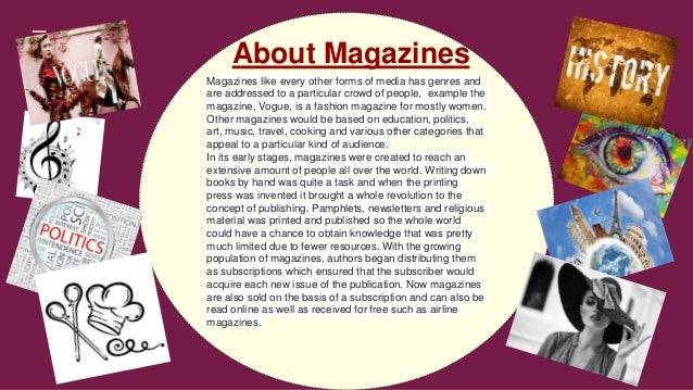 Magazines like every other forms of media has genres and are addressed to a particular crowd of people, example the magazi...