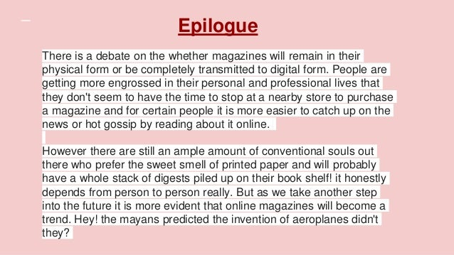 There is a debate on the whether magazines will remain in their physical form or be completely transmitted to digital form...