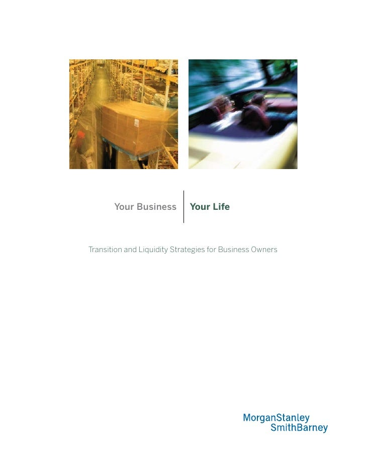 Your Business         Your Life    Transition and Liquidity Strategies for Business Owners