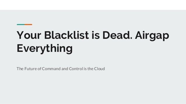 Your Blacklist is Dead. Airgap Everything The Future of Command and Control is the Cloud