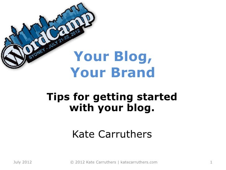 Your Blog,                Your Brand            Tips for getting started                with your blog.                Kat...