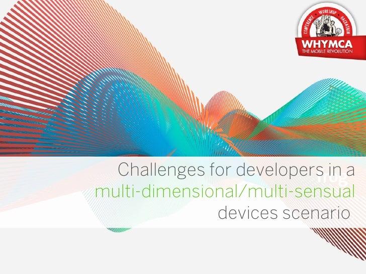 Challenges for developers in amulti-dimensional/multi-sensual              devices scenario.                            MA...