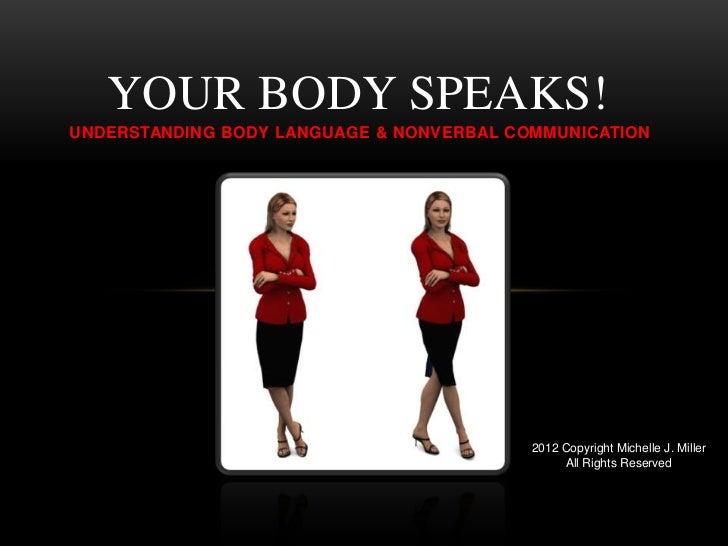 YOUR BODY SPEAKS!UNDERSTANDING BODY LANGUAGE & NONVERBAL COMMUNICATION                                          2012 Copyr...