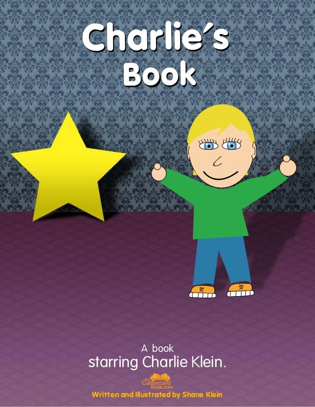 Charlie'sCharlie's BookBook A book starring Charlie Klein. Written and Illustrated by Shane Klein Customized Book.com