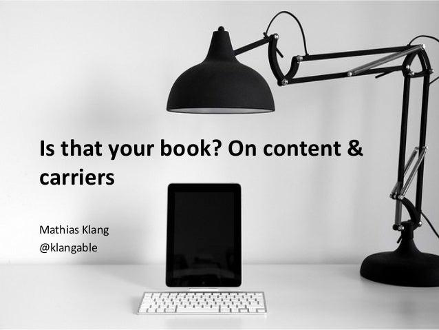 Is that your book? On content & carriers Mathias Klang @klangable