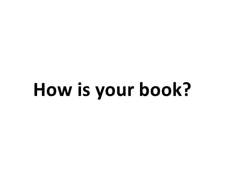 How is your book?<br />