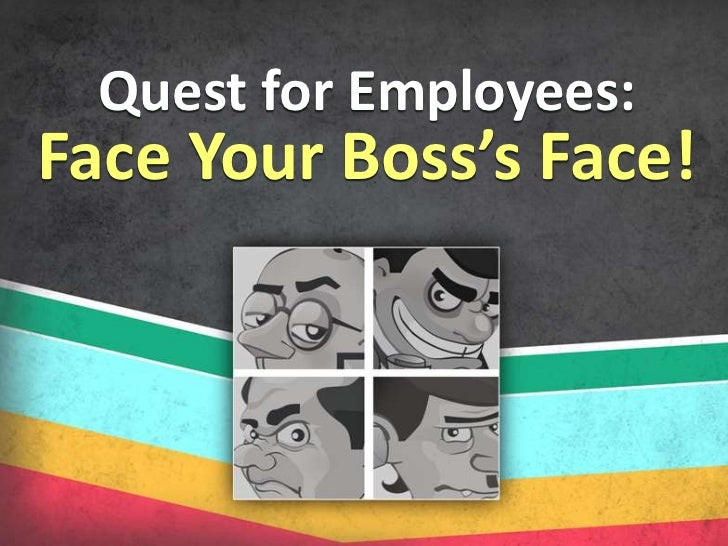 Quest for Employees:<br />Face Your Boss's Face!<br />