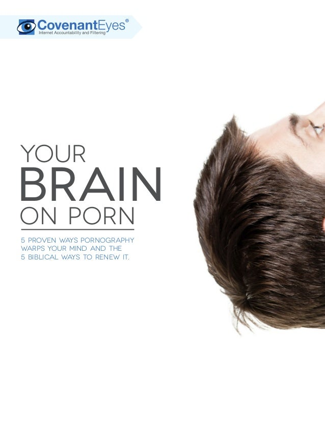 Your  Brain  on Porn  5 proven ways pornography  warps your mind and the  5 biblical ways to renew it.
