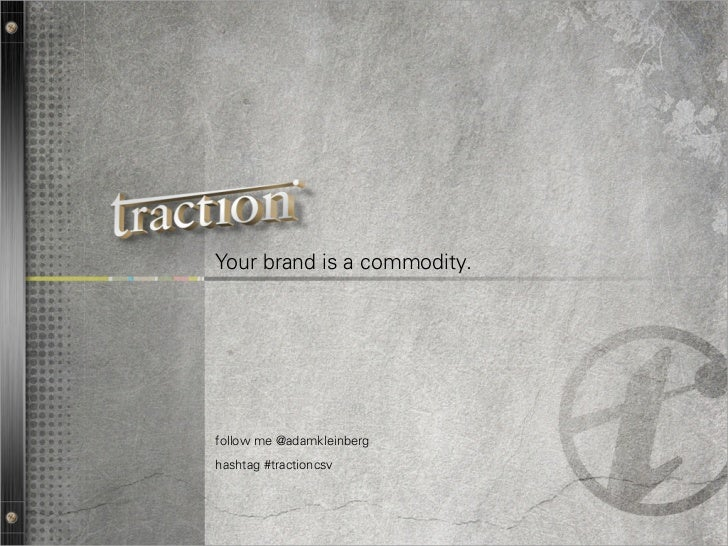 Your brand is a commodity.follow me @adamkleinberghashtag #tractioncsv                             1
