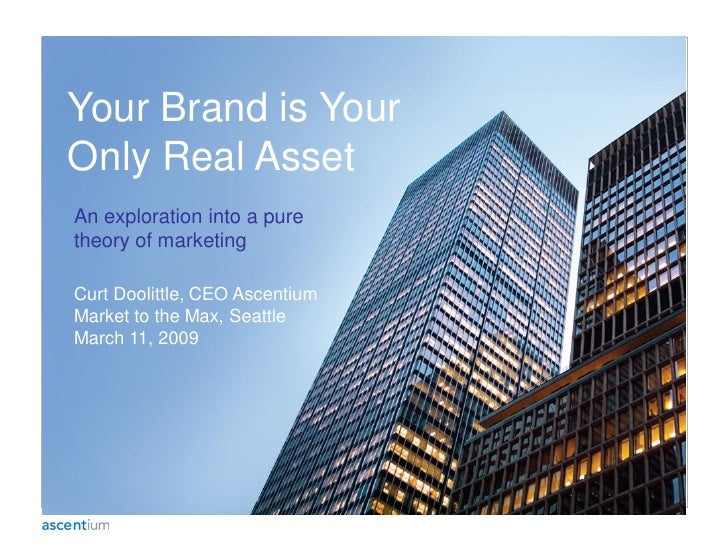 Your Brand is Your Only Real Asset An exploration into a pure theory of marketing  Curt Doolittle, CEO Ascentium Market to...