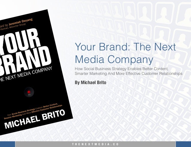 T H E N E X T M E D I A . C O Your Brand: The NextMedia CompanyBy Michael BritoHow Social Business Strategy Enables Better...