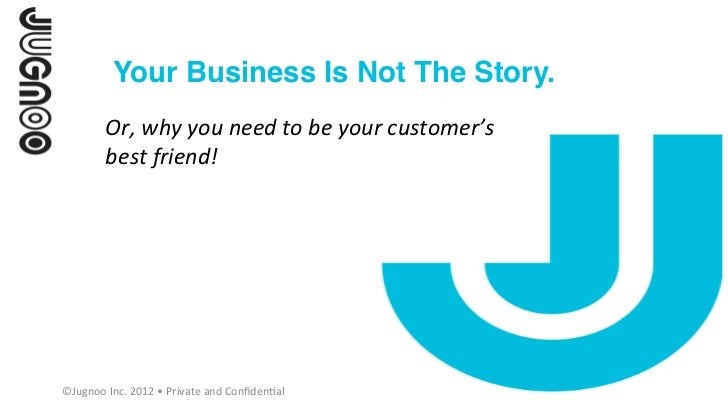 Your Business Is Not The Story.!            	              Or,	  why	  you	  need	  to	  be	  your	  customer's	        ...