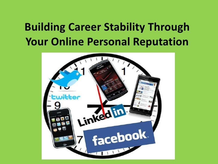 Building Career Stability ThroughYour Online Personal Reputation