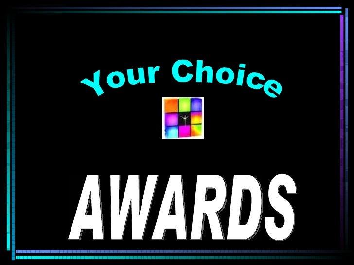 AWARDS Your Choice Your Choice