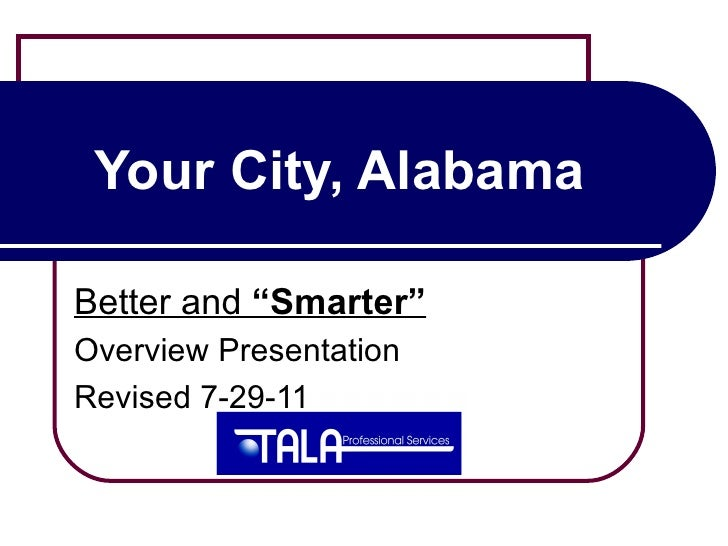 """Your City, AlabamaBetter and """"Smarter""""Overview PresentationRevised 7-29-11"""
