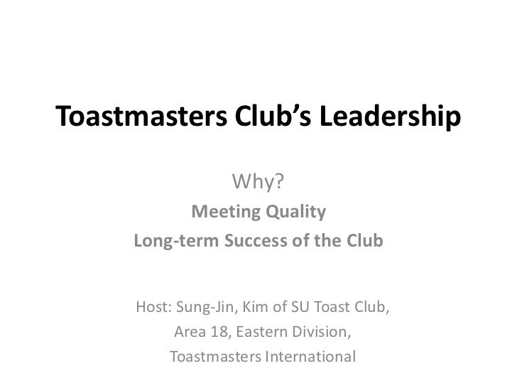 Toastmasters Club's Leadership                  Why?           Meeting Quality     Long-term Success of the Club     Host:...