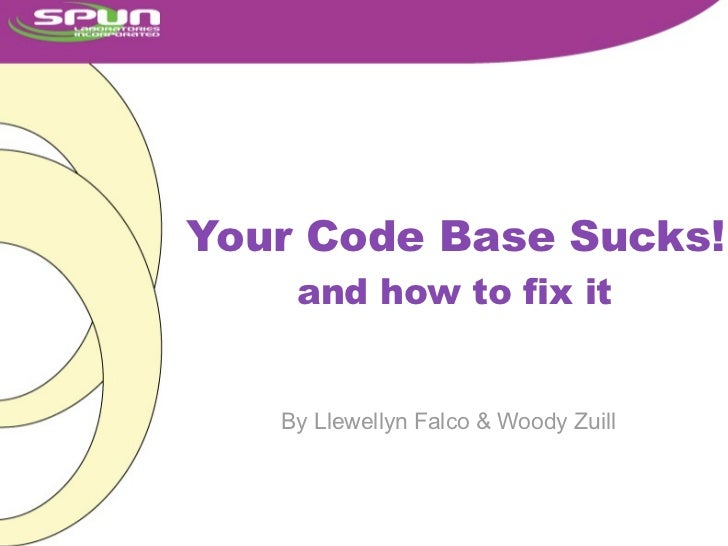 Your Code Base Sucks!    and how to fix it   By Llewellyn Falco & Woody Zuill