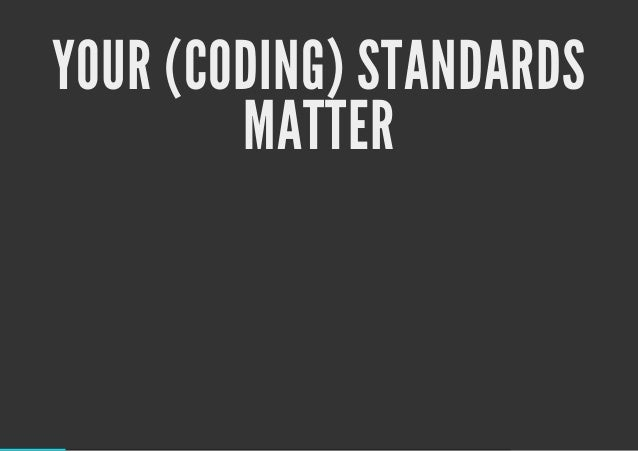 YOUR (CODING) STANDARDS MATTER