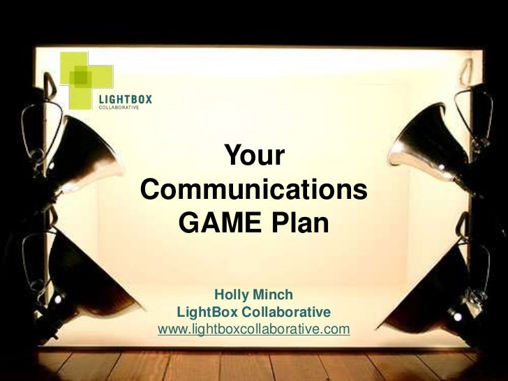 YourCommunications  GAME Plan         Holly Minch   LightBox Collaborative www.lightboxcollaborative.com