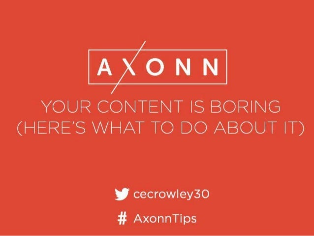 YOUR CONTENT IS BORING (HERES WHAT TO DO ABOUT IT)   cecrow| ey3O  -'# AxonnTips