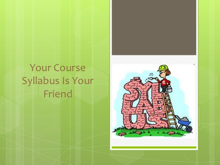 Your CourseSyllabus Is Your     Friend
