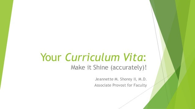 Your Curriculum Vita: Make it Shine (accurately)! Jeannette M. Shorey II, M.D. Associate Provost for Faculty
