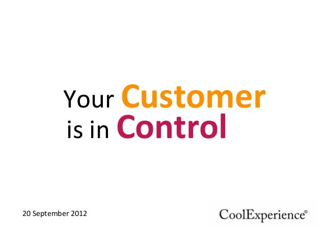 Your	   Customer	    is	   in	   Control	    20	   September	   2012	    1