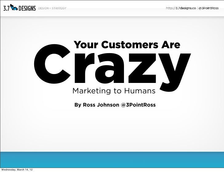 Crazy                          Your Customers Are                          Marketing to Humans                          By...