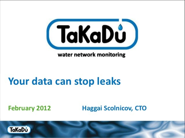 water network monitoringYour data can stop leaksFebruary 2012           Haggai Scolnicov, CTO
