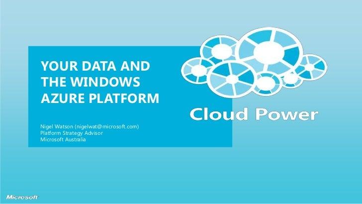 Your Data and the Windows Azure platform<br />Nigel Watson (nigelwat@microsoft.com)<br />Platform Strategy Advisor<br />Mi...