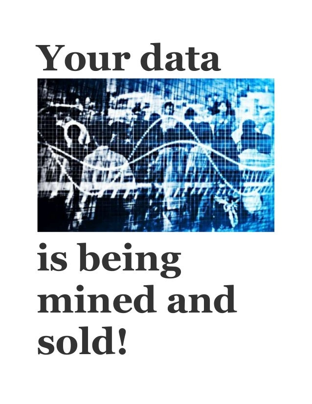 Your datais beingmined andsold!